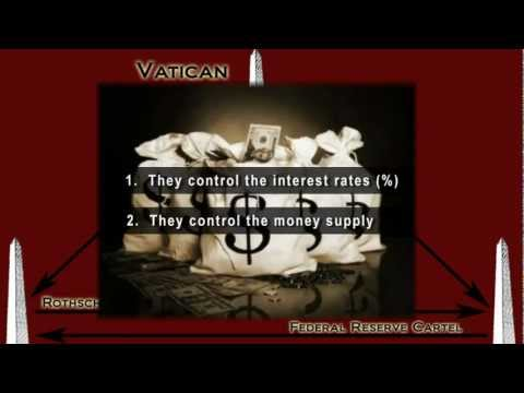 The Federal Reserve, Rothschild, and Vatican Banking Cartels - The Monetary Axis of Evil