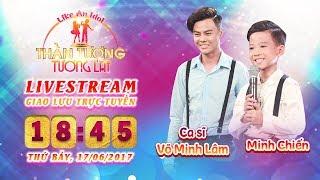 Thần tượng tương lai| tập 15: Giao lưu trực tuyến ca sĩ Võ Minh Lâm và Minh Chiến