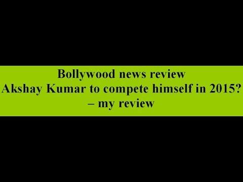 Akshay Kumar to compete himself in 2015? -- my review