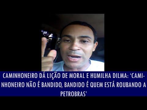 Caminhoneiro dá lição de moral e humilha Dilma: 'Caminhoneiro não é bandido...