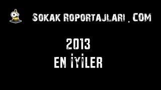 Sokak Röportajları 2013'ün en iyileri