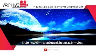 NHỮNG BÍ ẨN CỦA MẶT TRĂNG - Phim tài liệu khoa học KHÁM PHÁ VŨ TRỤ | thuyết minh tiếng Việt
