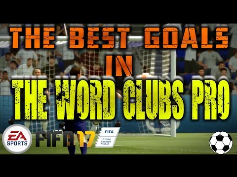 FIFA 17 ¥  THE BEST GOALS IN THE WORD CLUBS PRO|  LOS MEJORES GOLES DEL MUNDO CLUB PRO