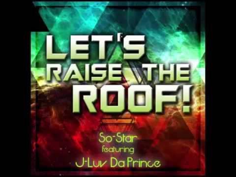 Let's Raise the Roof! - So-Star Featuring J-Luv Da Prince