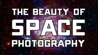 The Beauty of Space Photography: PBS Digital Studios