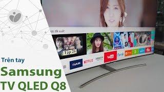 Trên tay Samsung TV QLED Q8 giá 70 triệu | Tinhte.vn