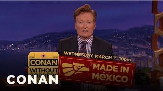 """Conan Announces """"Conan Without Borders: Made In Mexico""""  - CONAN on TBS"""