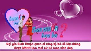 Đại gia Bình Thuận quen ai cũng bị-bỏ-đi-lấy-chồng được BMHH làm mai nữ kế toán xinh đẹp