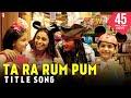 Ta Ra Rum Pum (Happy)