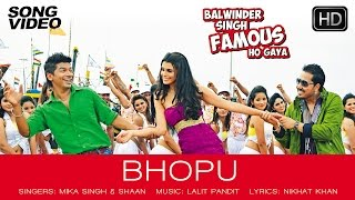 Bhopu Official Song Video - Balwinder Singh Famous Ho Gaya | Mika Singh, Shaan, Gabriela Bertante