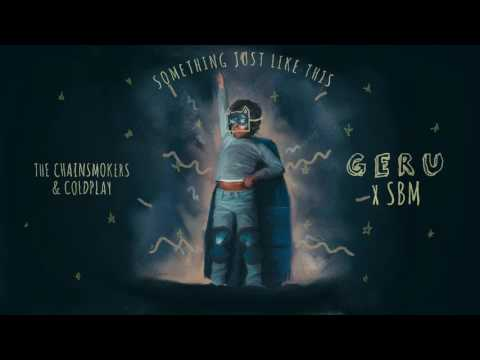 Something just like this (SBM x GERU Remix) - The Chainsmokers.