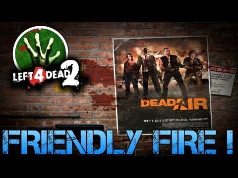FRIENDLY FIRE ! - Left 4 Dead 2 - Dead Air - Funny Co-op Gameplay Commentary