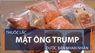 Thuốc lắc mặt ông Trump được bán nhan nhản | VTC1
