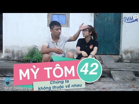 SVM Mì Tôm - Tập 42: Chúng ta không thuộc về nhau (Phần 3)