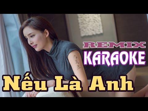 Nếu Là Anh Karaoke Remix || Beat Chuẩn The Men || Video FullHD Gái Xinh