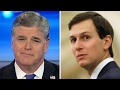Hannity: Kushner is in the deep states crosshairs