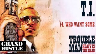 T.I. - Who Want Some