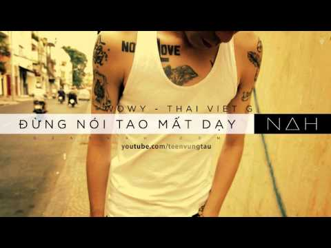 Đừng Nói Tao Mất Dạy - Wowy ft Nah & Thai VG [HD + Lyric]