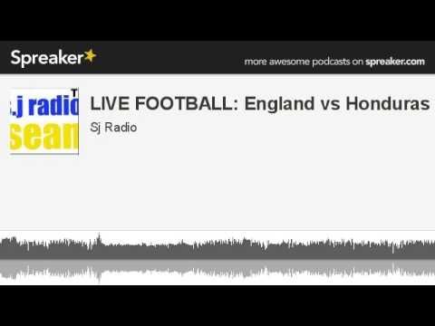 LIVE FOOTBALL: England vs Honduras (made with Spreaker)