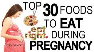 Top 30 Foods To Eat During Pregnancy | Foods To Eat While Pregnant