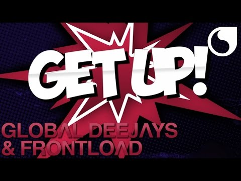 Global Deejays & Frontload - Get Up! (Original Mix)