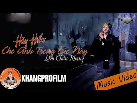 [MV HD] Hãy Hiểu Cho Anh Trong Lúc Này - Lâm Chấn Khang