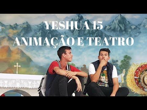 15° YESHUA | Parte 3 | Animação e Teatro | 21.01.2018 | ANSPAZ