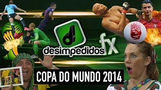 Desimpedidos FX - Copa do Mundo 2014 - World Cup 2014 FX