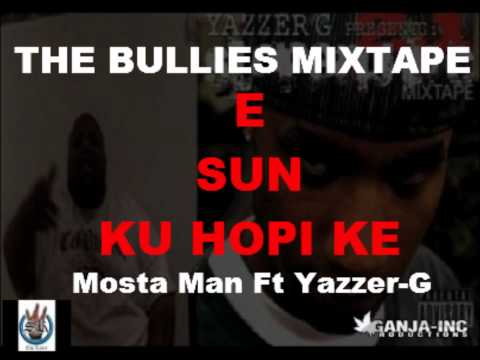 Mosta Man Ft Yazzer-G E SUN KU HOPI KE(THE BULLIES MIXTAPE)(HD1080)