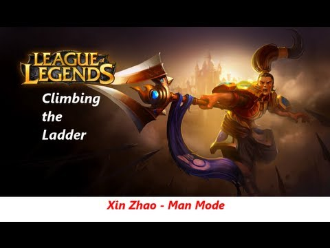 League of Legends: Climbing the Ladder [02]: Xin Zhao - Man Mode