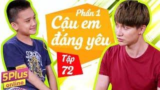 5Plus Online | Tập 72 | Cậu Em Đáng Yêu (Phần 1) | Phim Hài Mới Nhất Việt Nam 2017