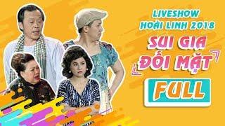 Fullshow Hoài Linh 2018 SUI GIA ĐỐI MẶT - NSƯT Hoài Linh ft Ngọc Giàu, Trấn Thành, Cát Phượng