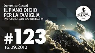 Domenica Gospel - 16 Settembre 2012 - Il piano di Dio per la famiglia - Pastore Roselen Faccio