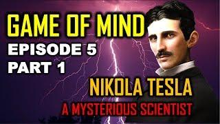 NIKOLA TESLA - एक रहस्यमयी वैज्ञानिक - GAME OF MIND EPISODE 5 - PART 1