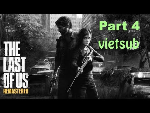 The Last Of Us Remaster GamePlay Walkthrough PS4 1080p Part 4[vietsub]