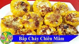 BẮP CHÁY CHIÊN MẮM  Đừng Thử Bạn Sẽ Nghiện Đó | Hồn Việt Food