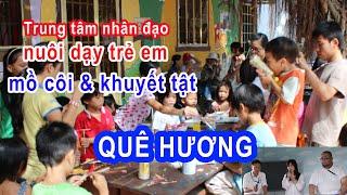 Trung tâm nhân đạo nuôi dạy trẻ em mồ côi, khuyết tật QUÊ HƯƠNG