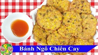 Bánh Ngô Chiên Cay Ăn Là Nghiền - Nhìn Là Chảy Nước Miếng Rồi | Hồn Việt Food