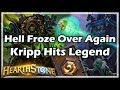 Hearthstone Hell Froze Over Again Kripp Hits Legend