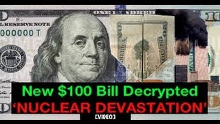 NEW $100 DOLLAR BILL:Hidden Messages. Elite NUCLEAR ATTACK