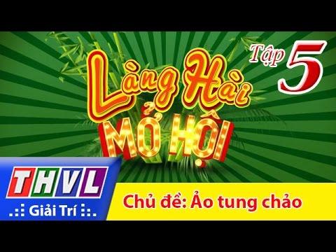 THVL | Làng hài mở hội - Tập 5: Ảo tung chảo