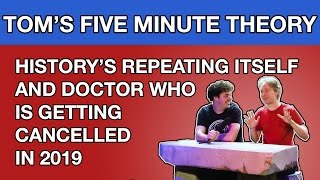 Tom's Five Minute Theory: History's Repeating Itself, and Doctor Who's Getting Cancelled In 2019