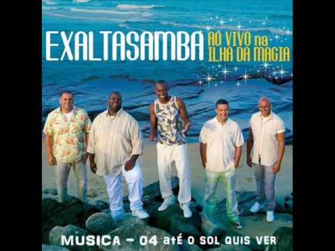ExaltaSamba  -  04  Até o Sol quis ver   -  DVD 2009 - Ilha da Magia