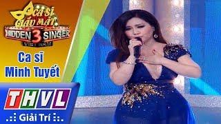 THVL | Ca sĩ giấu mặt 2017- Tập 14: Ca sĩ Minh Tuyết