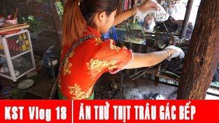 KST Vlog 18 - Ăn Thịt Trâu Gác Bếp của người Thái