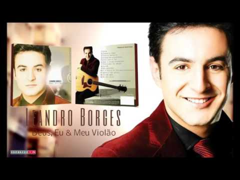 Leandro Borges - Cresça - Participação Especial: Vanilda Bordieri - (CD: Deus, eu e meu violão) 2014