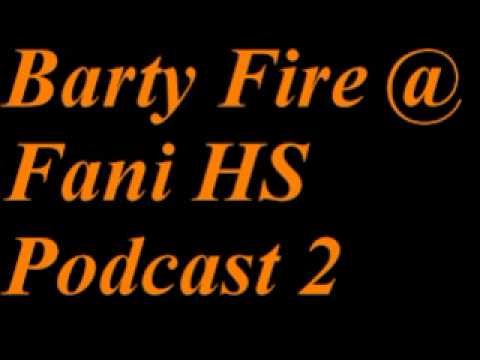 Barty Fire @ Fani HS Podcast 2
