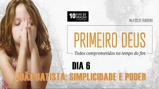 19/02/19 - Dia 6 - João Batista - Simplicidade e poder - Ailton Dorl