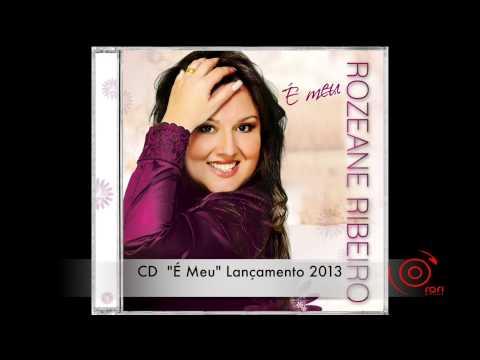 É MEU - NOVO CD - ROZEANE RIBEIRO - 2013 - SINGLE   (BREVE NOVO CLIP AGUARDE!)