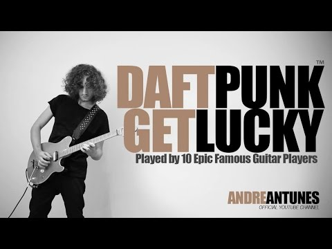 Daft Punk - Get Lucky | Played by 10 Epic Famous Guitar Players | Andre Antunes